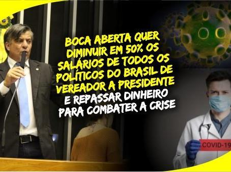 Boca Aberta quer reduzir o salário de todos os políticos do Brasil em 50% para combater a crise.
