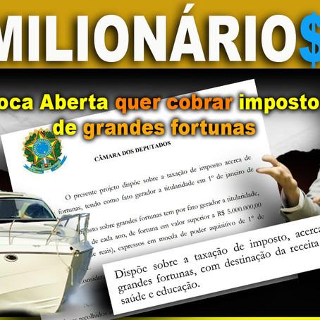 Boca Aberta quer cobrar imposto de grandes fortunas para aplicar em saúde, educação e segurança.