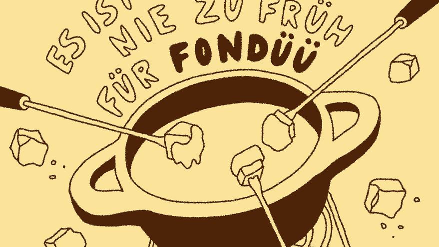 NIE ZU FRÜH FÜR FONDÜÜ