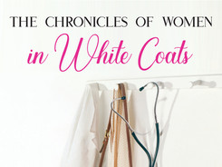 The Chronicles of Women in White Coats