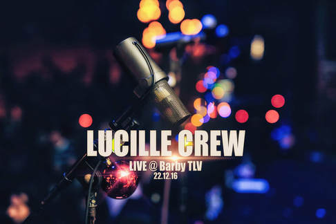 Lucille Crew Live @ Barby TLV