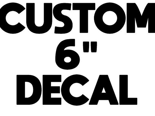 "Custom 6"" Decal"
