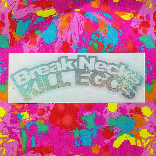 Break Necks, Kill Egos