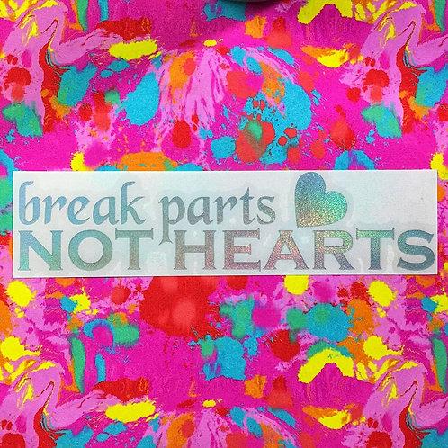 Break Parts Not Hearts