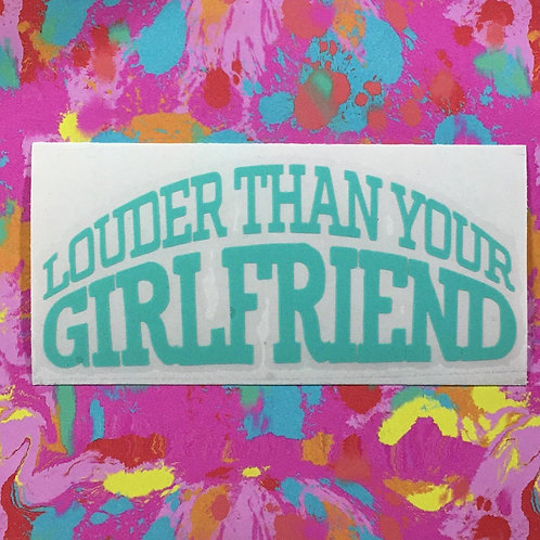 Louder Than Your Girlfriend