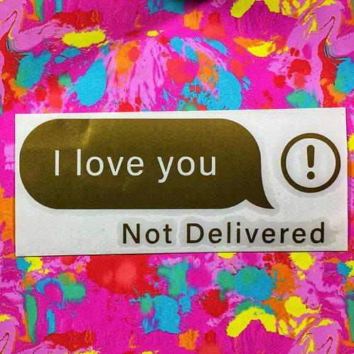 I Love You. Not Delivered