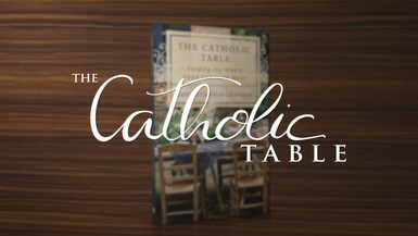 The Catholic Table Video Series - Lesson 5