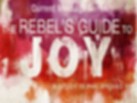 A Rebel's Guide to Joy - Current Sermon Series through the Book of Philippians.  Finding joy in every circumstance.