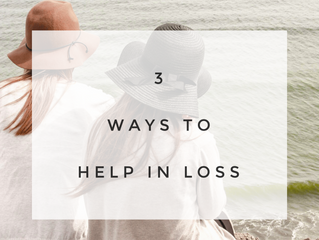 3 Ways to Help In Loss