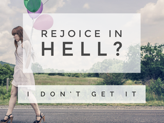 How The Heck Do We Rejoice in Hell?