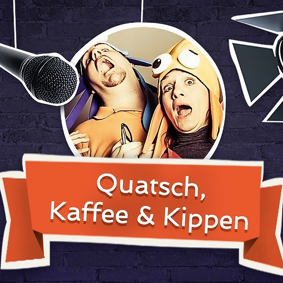 Quatsch, Kaffee & Kippen - Live Podcast