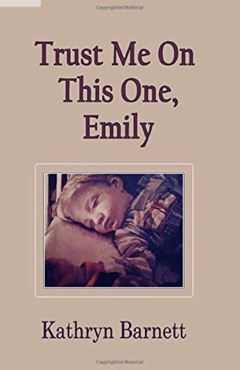 Trust Me On This One, Emily by Kathryn Barnett