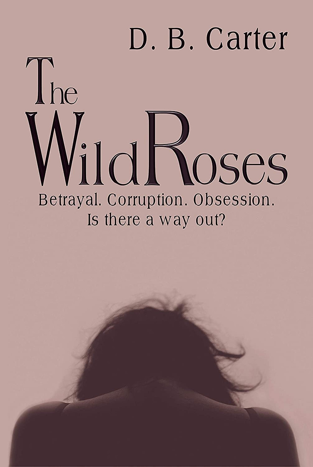 The Wild Roses by D.B. Carter