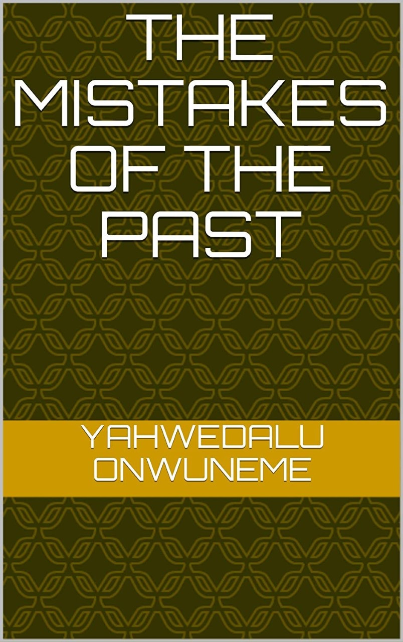 The Mistakes of the Past by Yahwedalu Onwuneme