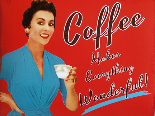 """Coffee makes everything Wonderful!"""