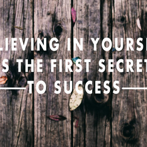 Believing in yourself is the first secret to success.