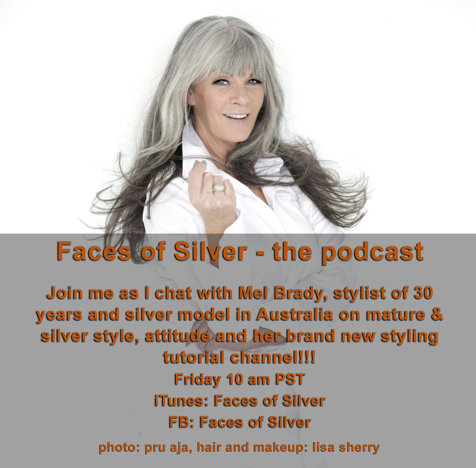 Faces of Silver - the podcast! Join me as I chat with Mel Brady, stylist of 30 years and silver mode