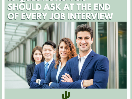 10 QUESTIONS YOU SHOULD ASK AT THE END OF EVERY JOB INTERVIEW