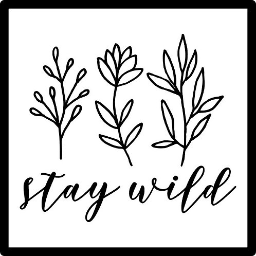 Stay Wild; Square Sign