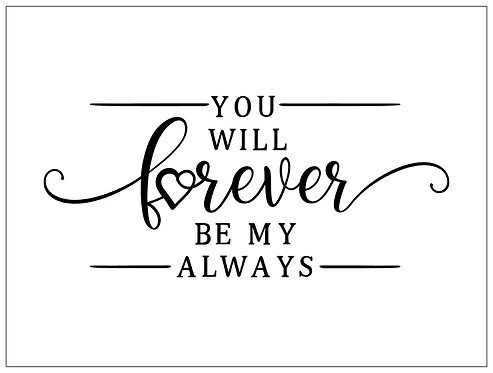 You Will Forever Be My Always; Signature Sign