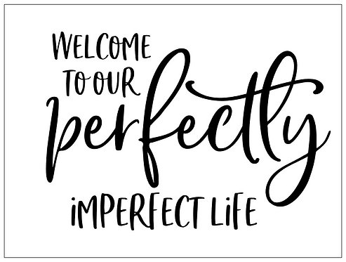 Perfectly Imperfect Life; Signature Sign