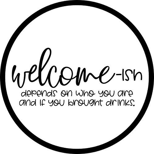 Welcome-ish; Round Sign