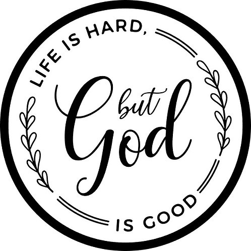 Life is Hard but God is Good; Round Sign