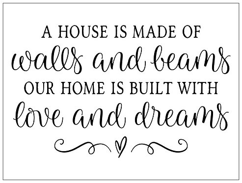 A House is Made of Walls and Beams; Signature Sign