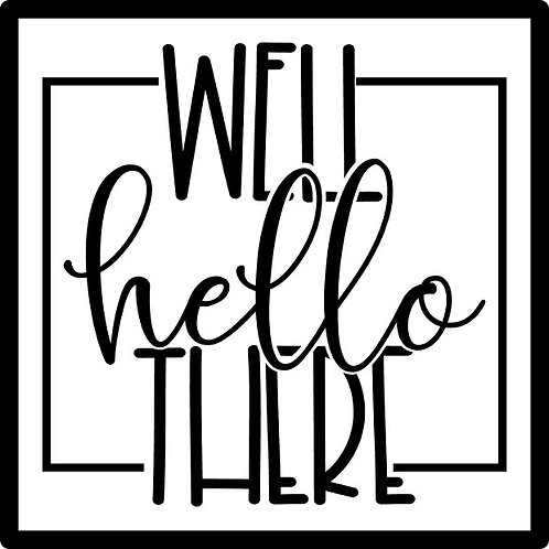 Well Hello There; Square Sign