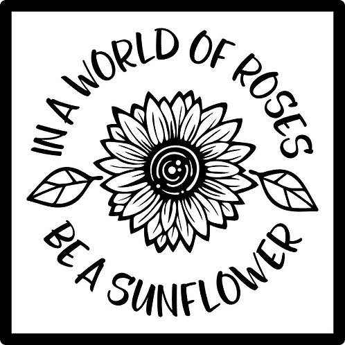 Be A Sunflower; Square Sign