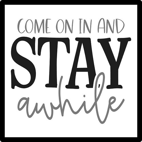 Stay Awhile; Square Sign