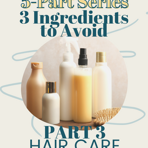 3 Ingredients to Avoid - PART 3 - Hair Care