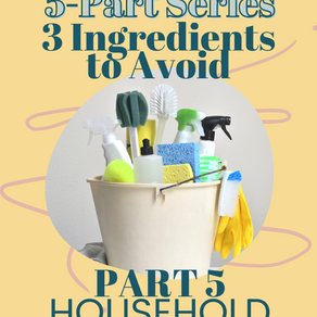 3 Ingredients to Avoid - PART 5 - Household