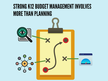 Strong K12 Budget Management Involves More Than Planning