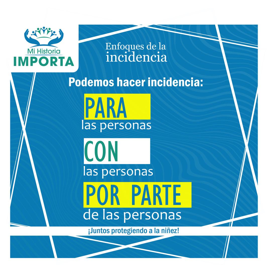 Podemos hacer incidencia: PARA las personas, CON las personas y POR PARTE de las personas.
