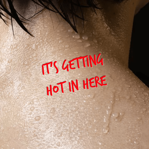 WHO DOESN'T LOVE A GOOD HOT FLASH?