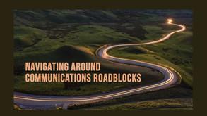 Navigating Around Communications Roadblocks