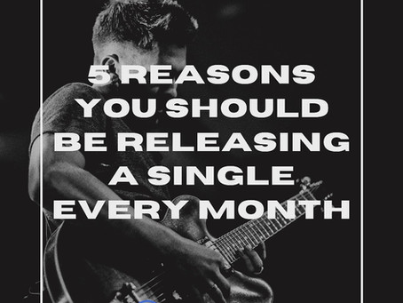 5 Reasons You Should be Releasing a Single Every Month