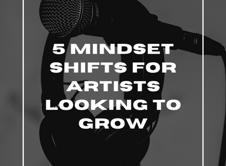 5 Mindset Shifts for Independent Artists Looking to Grow
