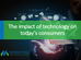 The Impact of Technology on Consumers