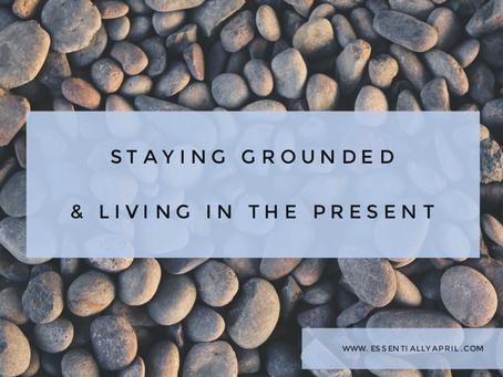 Staying Grounded and Living in the Present