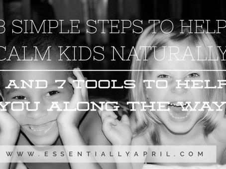 3 SIMPLE STEPS TO HELP CALM KIDS DOWN NATURALLY (and 7 tools to help you along the way)
