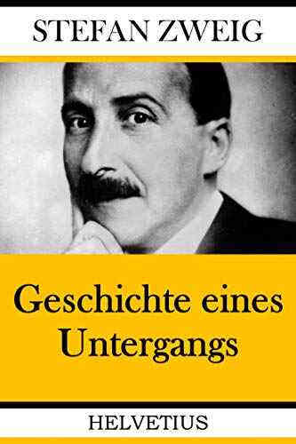 Geschichte eines Untergangs by Stefan Zweig