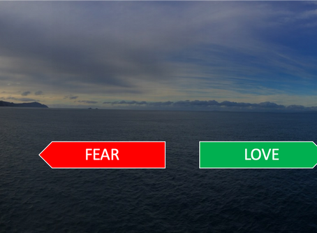 Decisions based on LOVE or FEAR?