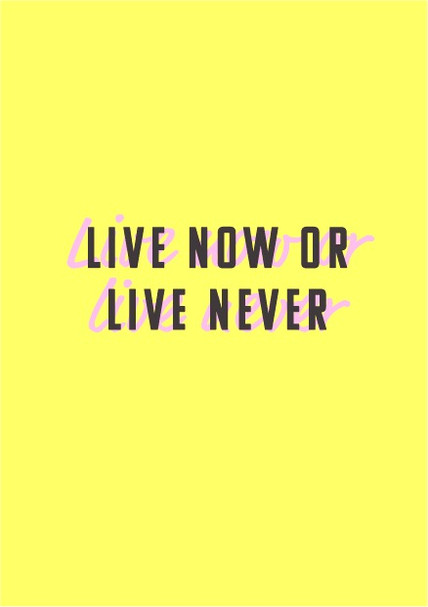 live now or live never postcard