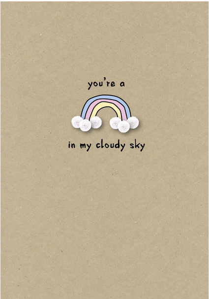 you're a rainbow in my cloudy sky