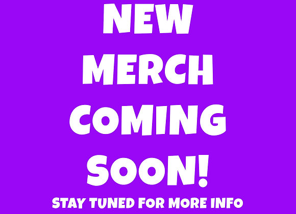 New Merch Coming Soon!