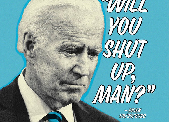 Will you shut up, man? - Biden t shirt