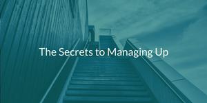vchief-secrets-to-managing-up