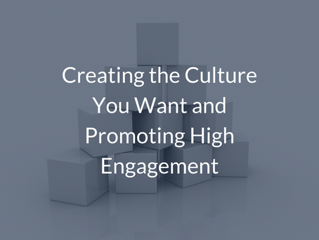 Creating the Culture You Want and Promoting High Engagement